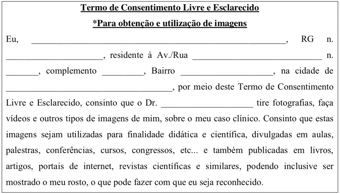 0d9b9e571 ... para aquisição e o uso de imagens de pacientes 13 . O exemplo abaixo  pode ser utilizado quanto ao uso das imagens para a divulgação no meio  científico.